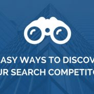 6 Easy Ways to Discover Your Search Competitors