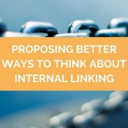 Proposing Better Ways to Think about Internal Linking