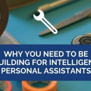 Why You Need to be Building for Intelligent Personal Assistants