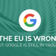 The EU is Wrong, but Google is Still in Trouble