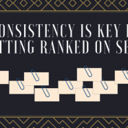 Consistency Is Key in Getting Ranked on SERP