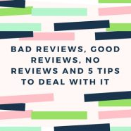 Bad Reviews, Good Reviews, No Reviews and 5 Tips to Deal With It