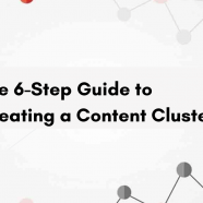 The 6-Step Guide to Creating a Content Cluster that Ranks