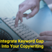 How To Integrate Keyword Gap Analysis Into Your Copywriting